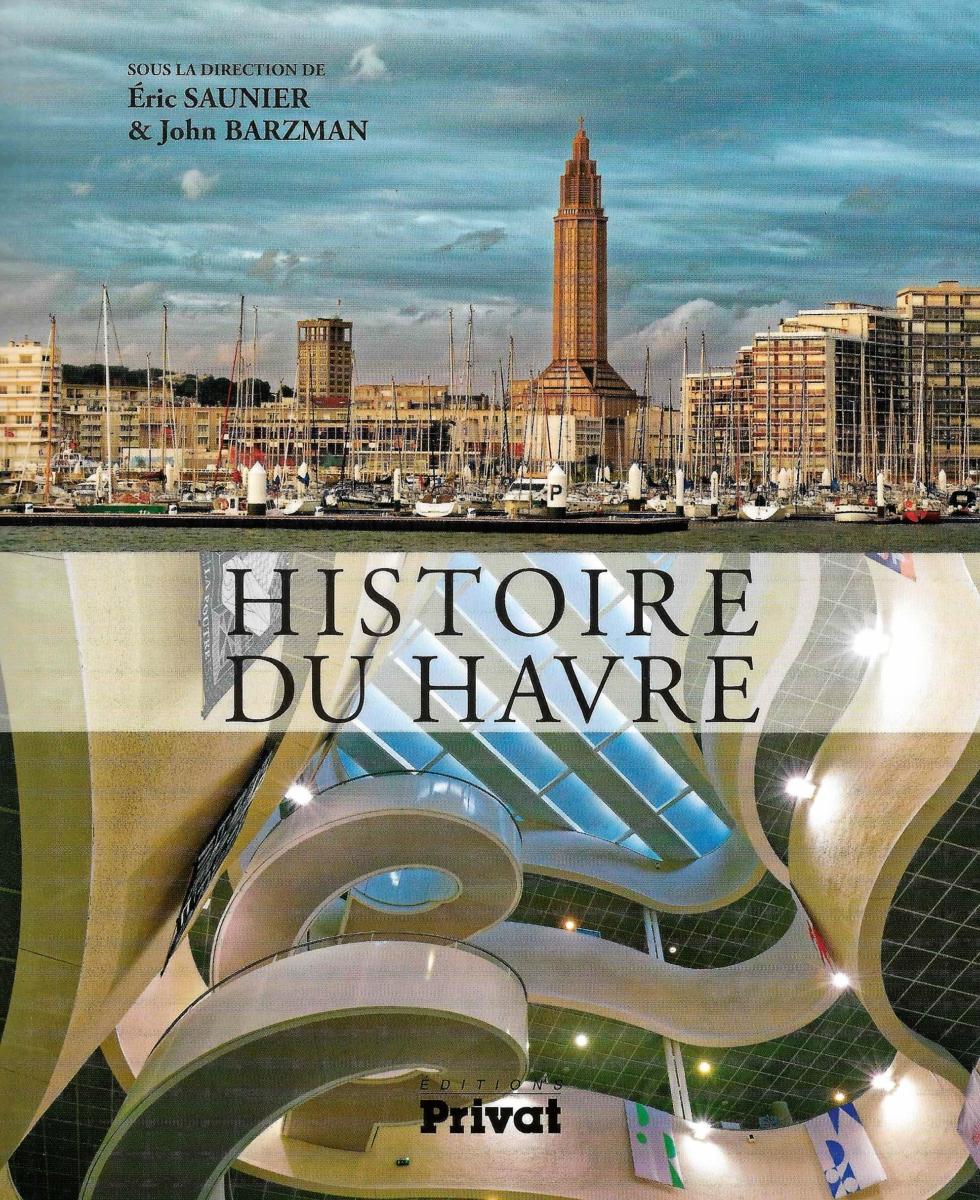 HISTOIRE DU HAVRE – Sous la direction d'Eric Saunier et John Barzmann