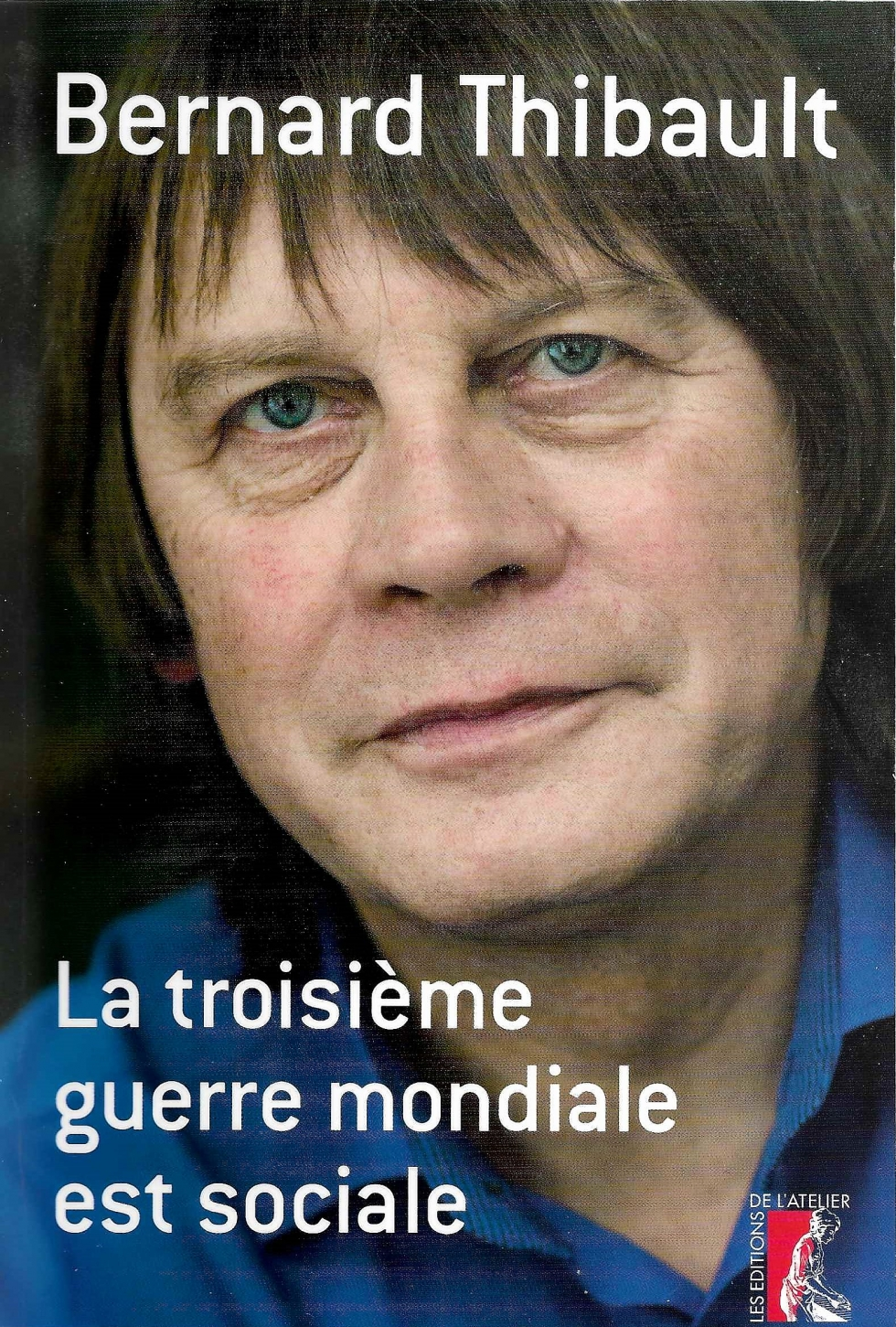 le 5 avril prochain à la «Maison du Peuple » de Sotteville les Rouen, BERNARD THIBAULT présente» LA TROISIÈME GUERRE MONDIALE EST SOCIALE»