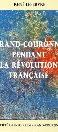 GRAND-COURONNE PENDANT LA RÉVOLUTION FRANÇAISE